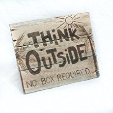 Think outside no box required by on garden sayings funny quotes bedroom door signs to put . Outdoor Wall Art, Outdoor Signs, Outdoor Decor, Wood Pallet Signs, Wood Pallets, Coastal Decor, Boho Decor, Beach Cottage Style, Pallets Garden
