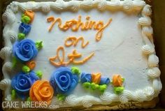 """*ordering* """"OK, so I want nothing on it, alright?""""…well, they took care of it. See more at Cake Wrecks.com"""