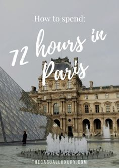 A Weekend in Paris // 72 hours in Paris // What to Do in Paris // How to Spend a Weekend in Paris// Where to Stay in Paris // Where to Eat in Paris // Paris, France // European Adventures // The Casual Luxury