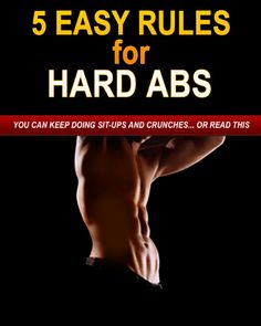 5 Easy Rules for Hard Abs Discover 5 Easy Rules for Getting Hard Abs! Stop Wasting Time On Endless Crunches and Leg Raises!