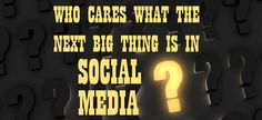 If you have a solid strategy you should care about the next big thing in social media: