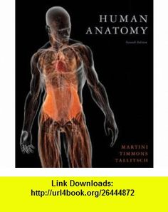 Human Anatomy (7th Edition) (9780321688156) Frederic H. Martini, Michael J. Timmons, Robert B. Tallitsch , ISBN-10: 0321688155  , ISBN-13: 978-0321688156 ,  , tutorials , pdf , ebook , torrent , downloads , rapidshare , filesonic , hotfile , megaupload , fileserve