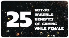 25 benefits of being a female while gaming.