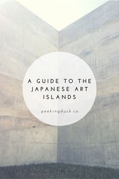 A guide to Naoshima and Teshima – the Japanese art islands.