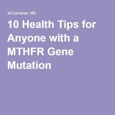10 Health Tips for Anyone with a MTHFR Gene Mutation