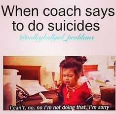 I HATE SUICIDES!!! Omgggg. They were the worst thing in volleyball and basketball!!