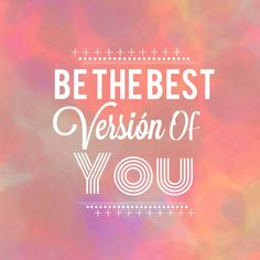 Be the best version of you life quotes quotes quote life inspirational tumblr you motivational life lessons