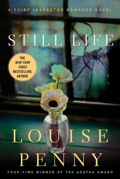 """""""Still life,"""" by Louise Penny (Gamache #1)"""