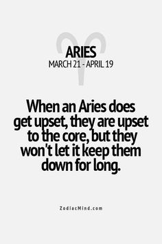 When an Aries does get upset, they are upset to the core, but they won't let it keep them down for long.