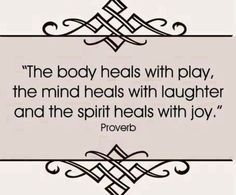 Play, laughter, JOY...go find your JOY!