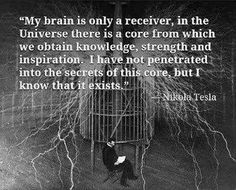 """Perhaps what Nikola Tesla calls """"the core"""" is what Nassim Haramein and others… Nikola Tesla Quotes, Nicola Tesla, Great Quotes, Inspirational Quotes, Genius Quotes, Be Light, A Course In Miracles, E Mc2, Think"""