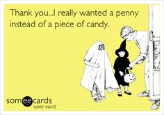 Thank you...I really wanted a penny instead of a piece of candy.