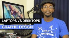 Graphic Design Laptops vs Desktops