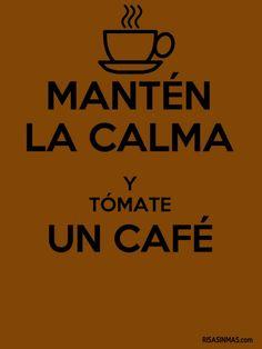 Manten la Calma y Tomate un cafe