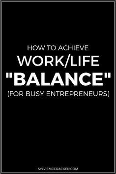 "How to Achieve Work/Life ""Balance"" (for Busy Entrepreneurs) - SylvieMcCracken.com"