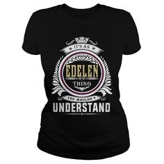 edelenIts an edelen Thing You Wouldnt Understand  T Shirt Hoodie Hoodies YearName Birthday