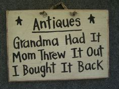 Antiques Grandma Had It MOM threw it out I bought it back wood sign. <-- I wish I could find Grandma's original diningroom set. I'd buy that back in a heartbeat. The one I have now is the one she got in the 'cause it's the one Mom wanted. Vintage Love, Retro Vintage, Vintage Decor, Antique Decor, Antique Furniture, Vintage Items, Antique Signs, Vintage Display, Vintage Pyrex