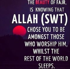 Fajr prayer makes my whole day feel complete, even though the day has just begun... #alhumdulillah