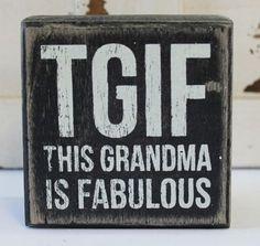 TGIF This Grandma is Fabulous Wood Block Sign - Humorous Popular Quotes and Sayings - Beach Wedding Decor