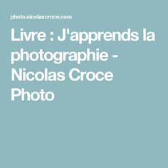 Livre : J'apprends la photographie - Nicolas Croce Photo