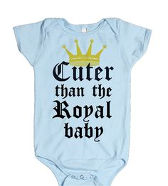 Cuter than the Royal Baby Bodysuit Creeper by NudeAndLoiteringTees, $22.00