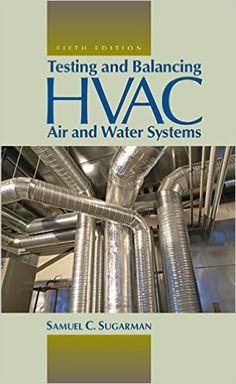 Availability: http://130.157.138.11/record=b3860851~S13 Testing and Balancing HVAC Air and Water Systems, Fifth Edition / Samuel C. Sugarman