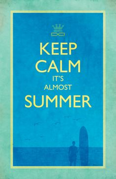 Keep Calm, It's Almost Summer - // - I pin/re-pin images without any commercial motive, with the assumption that it falls under the fair use guidelines. I respect your IP and will remove any pin if you notify me of any infringement. - // -