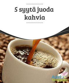 5 syytä juoda kahvia   Jos olet aina #ajatellut kahvia ikään kuin paheena, tulet #iloiseksi kun kuulet että se on itse asiassa juomaa, joka voi olla hyödyllinen #terveydellesi.  #Mielenkiintoistatietoa
