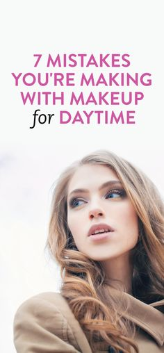 7 mistakes you're making with daytime makeup