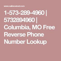 1-573-289-4960 | 5732894960 | Columbia, MO Free Reverse Phone Number Lookup