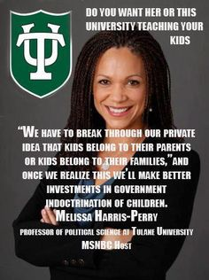"Stop clinging to the outmoded notion that your children ""belong to you"" rather than to the Collective. from Melissa Harris Perry, College professor and MSNBC Host"