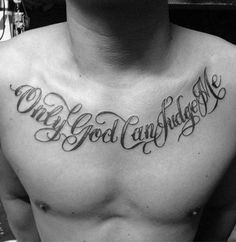 guys only god can judge me traditional script font tattoo on chest