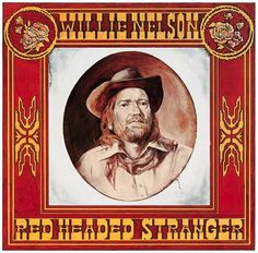 """Red Headed Stranger"" (1975, Columbia) by Willie Nelson.  His first LP for Columbia.  The LP was #1 on CMT's ""40 Greatest Albums in Country Music.""  Contains ""Blue Eyes Crying The Rain."""
