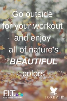 Enjoy the beautiful Autumn - Go outside for your workout! Fitness Quotes, You Fitness, Health Fitness, Forever Living Business, Daily Motivation, Workout Motivation, Clean 9, Forever Aloe