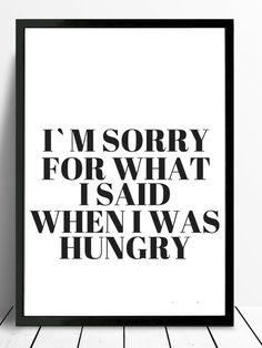 *I m sorry for what i said when i was hungry* Schöner Typo Print für Eure Wände oder zum Verschenken! Die Bilder sind ein Serviervorschlag von uns. Bitte beachten, dass die...