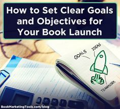 I have these ideas in my head, but it is powerful to write them down and find focused strategies to make them happen- How to Set Clear Goals and Objectives for Your Book Launch | Book Marketing Tools Blog