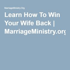 Learn How To Win Your Wife Back | MarriageMinistry.org