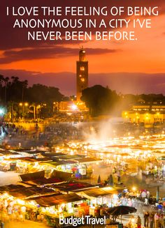 I love the feeling of being anonymous in a city i've never been before. Marrakesh, Morocco market -Budget Travel quote