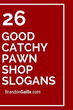 26 Good Catchy Pawn Shop Slogans