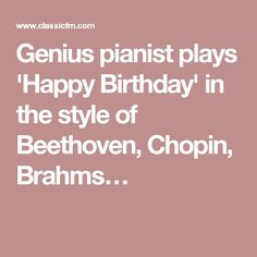 Genius pianist plays 'Happy Birthday' in the style of Beethoven, Chopin, Brahms…