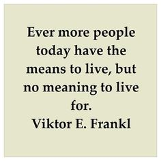Viktor Frankl, another fave humanistic