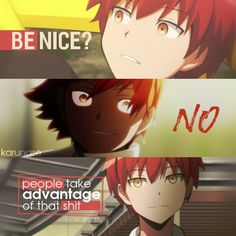 """Be nice? Nah, people take advantage of that shit.."" 