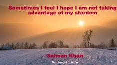Sometimes I feel I hope I am not taking advantage of my stardom Salman Khan Quotes, Taking Advantage, I Hope, Feelings