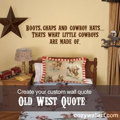 "Great wall quote decal for a western themed boy's room, ""Boots, Chaps, and Cowboy Hats...That's what little cowboys are made of."""