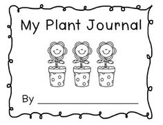 Free! I use this journal each Spring when we grow flowers to plant for Earth Day.  Though students check on their plants daily, we write in the journal only once a week.  Students write and draw what they see when observing their plant. We've used them both during Writing and Science classes.