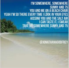 """""""Sunny and 75""""- Joe Nichols. One of my all-time favorite songs."""