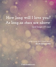 How long will I love you? As long as stars are above (and longer if I can) <3 #Lovequotes from Ellie Goulding via @weddingwire