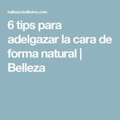 6 tips para adelgazar la cara de forma natural | Belleza