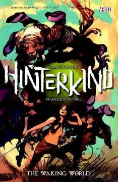 Hinterkind. 1, The waking world / Ian Edginton, writer ; Francesco Trifogli, artist ; Cris Peter, colorist ; Dezi Sienty, letterer ; Greg Tocchini, cover art and orginal series covers.