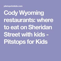 Cody Wyoming restaurants: where to eat on Sheridan Street with kids - Pitstops for Kids